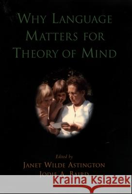 Why Language Matters for Theory of Mind Janet Wilde Astington Jodie A. Baird 9780195159912
