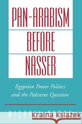 Pan-Arabism Before Nasser: Egyptian Power Politics and the Palestine Question Michael Doran 9780195160086