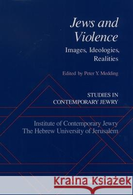 Studies in Contemporary Jewry: Studies in Contemporary Jewry, Volume XVIII: Jews and Violence : Images, Ideologies, Realities Peter Y. Medding 9780195160093