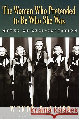 The Woman Who Pretended to Be Who She Was: Myths of Self-Imitation Wendy Doniger 9780195160161
