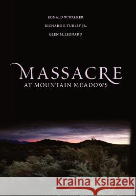 Massacre at Mountain Meadows: An American Tragedy Richard E. Turley Glen M. Leonard Ronald W. Walker 9780195160345 Oxford University Press, USA