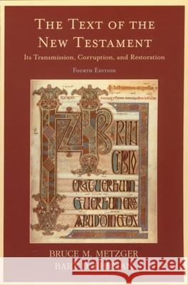 The Text of the New Testament: Its Transmission, Corruption, and Restoration Bruce M. Metzger Bart D. Ehrman 9780195161229