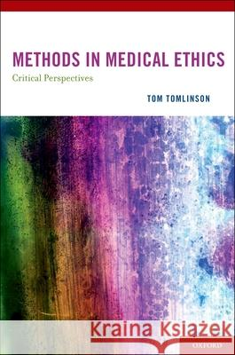 METHODS IN MEDICAL ETHICS : Critical Perspectives Tom Tomlinson 9780195161243