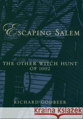 Escaping Salem: The Other Witch Hunt of 1692 Richard Godbeer 9780195161304