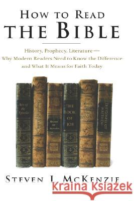 How to Read the Bible: History, Prophecy, Literature--Why Modern Readers Need to Know the Difference, and What It Means for Faith Today Steven L. McKenzie 9780195161496