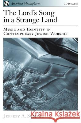 The Lord's Song in a Strange Land : Music and Identity in Contemporary Jewish Worship Jeffrey A. Summit Mark Slobin 9780195161816