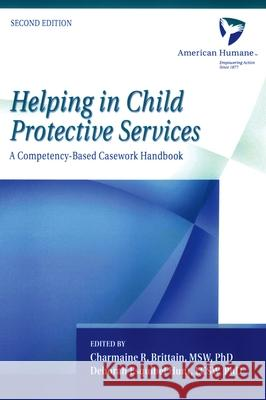 Helping in Child Protective Services : A Competency-Based Casework Handbook American Humane Association              Charmaine R. Brittain Deborah Esquibel Hunt 9780195161908