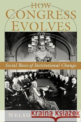 How Congress Evolves: Social Bases of Institutional Change Nelson W. Polsby 9780195161953