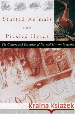 Stuffed Animals and Pickled Heads: The Culture and Evolution of Natural History Museums Stephen, T. Asma 9780195163360