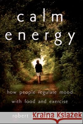 Calm Energy: How People Regulate Mood with Food and Exercise Robert E. Thayer 9780195163391
