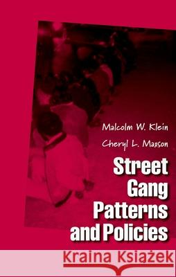 Street Gang Patterns and Policies Malcolm W. Klein Cheryl L. Maxson 9780195163445