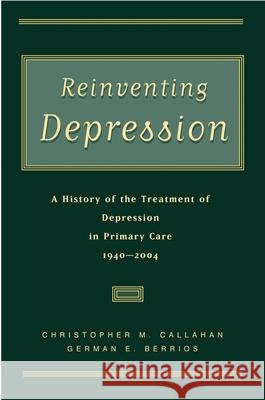 Reinventing Depression: A History of the Treatment of Depression in Primary Care, 1940-2004 Christopher M. Callahan German E. Berrios 9780195165234