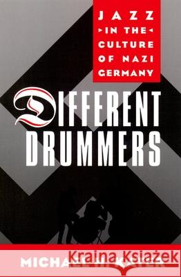 Different Drummers : Jazz in the Culture of Nazi Germany Michael H. Kater 9780195165531