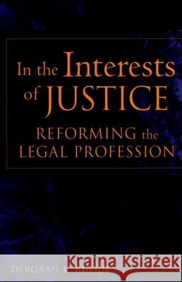 In the Interests of Justice: Reforming the Legal Profession Deborah L. Rhode 9780195165548