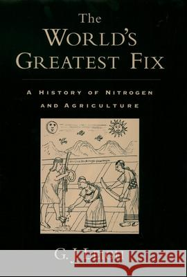 The World's Greatest Fix : A History of Nitrogen and Agriculture G. J. Leigh 9780195165821