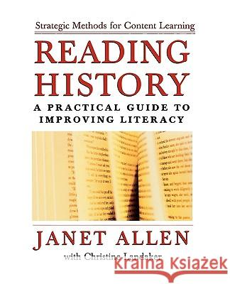 Reading History: A Practical Guide to Improving Literacy Janet Allen Christine Landaker 9780195165968