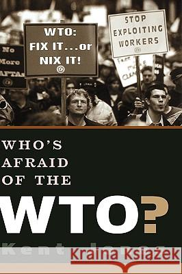 Who's Afraid of the WTO? Kent Albert Jones 9780195166163
