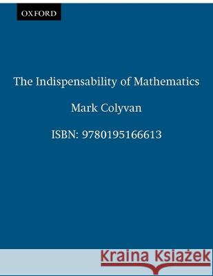 The Indispensability of Mathematics Mark Colyvan 9780195166613