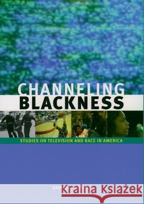 Channeling Blackness : Studies on Television and Race in America (Media and African Americans) Darnell M. Hunt 9780195167627