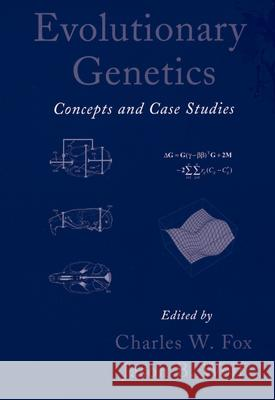 Evolutionary Genetics: Concepts and Case Studies Charles W Fox 9780195168181