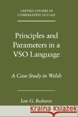 Principles and Parameters in a Vso Language: A Case Study in Welsh Ian G. Roberts 9780195168211