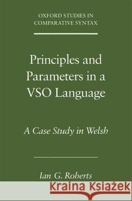 Principles and Parameters in a Vso Language: A Case Study in Welsh Ian G. Roberts 9780195168228