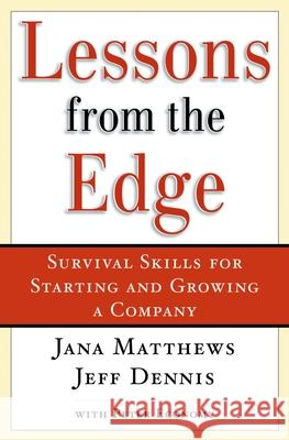 Lessons from the Edge: Survival Skills for Starting and Growing a Company Jana Matthews Peter Economy Jeff Dennis 9780195168259