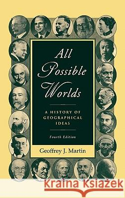 All Possible Worlds: A History of Geographical Ideas Geoffrey J. Martin 9780195168709