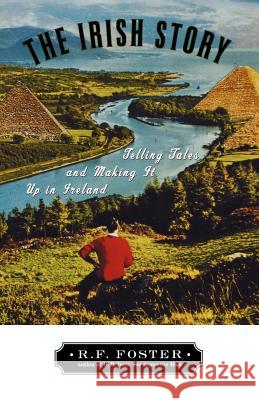 The Irish Story : Telling Tales and Making It Up in Ireland R. F. Foster 9780195168877