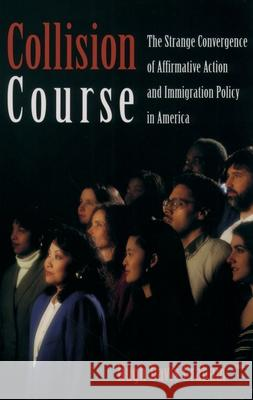 Collision Course: The Strange Convergence of Affirmative Action and Immigration Policy in America Hugh Davis Graham 9780195168891