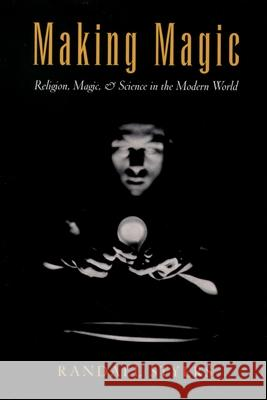 Making Magic: Religion, Magic, and Science in the Modern World Randall Styers 9780195169416