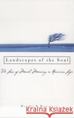 Landscapes of the Soul: The Loss of Moral Meaning in American Life Douglas V. Porpora 9780195169447