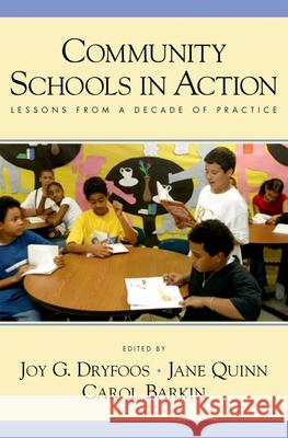 Community Schools in Action : Lessons from a Decade of Practice Joy Dryfoos Jane Quinn Carol Barkin 9780195169591