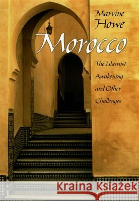 Morocco: The Islamist Awakening and Other Challenges Marvine Howe 9780195169638