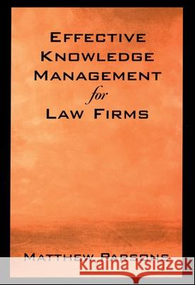 Effective Knowledge Management for Law Firms Matthew Parsons 9780195169683