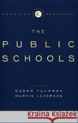 The Institutions of Democracy: The Public Schools Susan Fuhrman Marvin Lazerson 9780195170306
