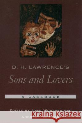 D. H. Lawrence's Sons and Lovers: A Casebook John Worthen Andrew Harrison 9780195170412