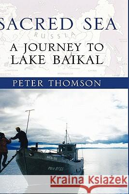 Sacred Sea : A Journey to Lake Baikal Peter Thomson 9780195170511