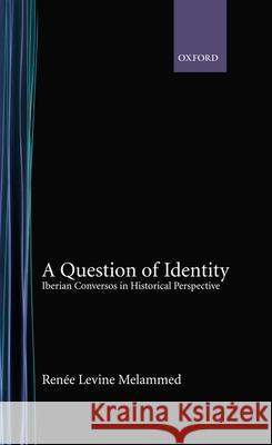 A Question of Identity : Iberian Conversos in Historical Perspective Renee Levine Melammed 9780195170719