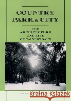 Country, Park, & City: The Architecture and Life of Calvert Vaux Francis R. Kowsky 9780195171136
