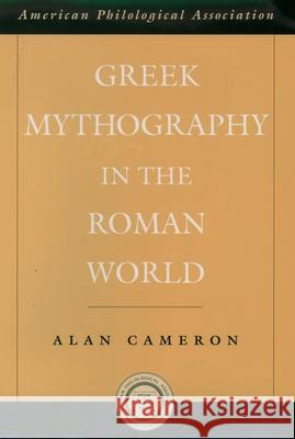 Greek Mythography in the Roman World Alan Cameron 9780195171211
