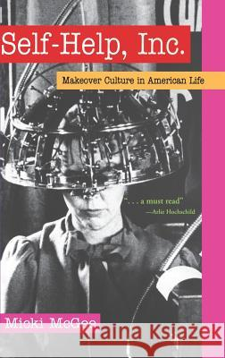 Self-Help, Inc.: Makeover Culture in American Life Micki McGee 9780195171242