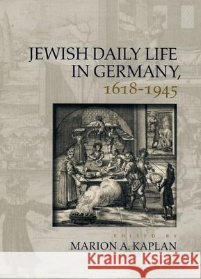 Jewish Daily Life in Germany, 1618-1945 Marion A. Kaplan 9780195171648
