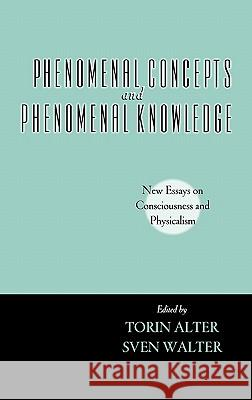 Phenomenal Concepts and Phenomenal Knowledge : New Essays on Consciousness and Physicalism Torin Alter Sven Walter 9780195171655
