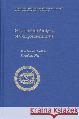 Geostatistical Analysis of Compositional Data Vera Pawlowsky-Glahn Ricardo A. Olea 9780195171662