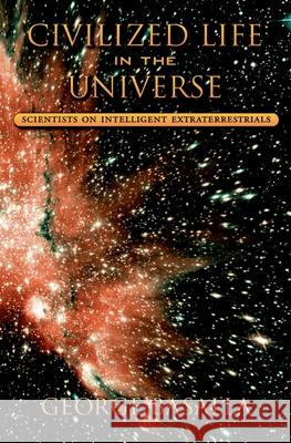 Civilized Life in the Universe : Scientists on Intelligent Extraterrestrials George Basalla 9780195171815