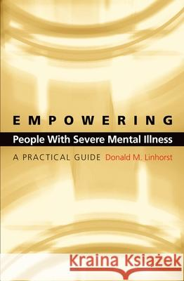 Empowering People with Severe Mental Illness : A Practical Guide Donald M. Linhorst 9780195171877