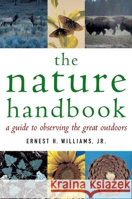 The Nature Handbook: A Guide to Observing the Great Outdoors Ernest Herbert Williams 9780195171945