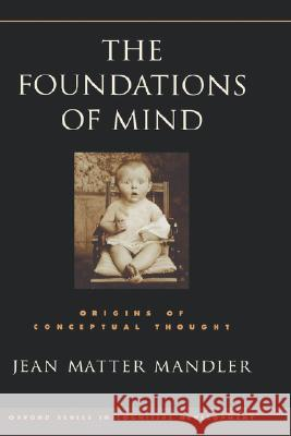 The Foundations of Mind: Origins of Conceptual Thought Jean Matter Mandler 9780195172003