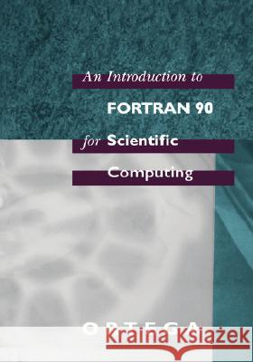 An Introduction to FORTRAN 90 for Scientific Computing James M. Ortega 9780195172133